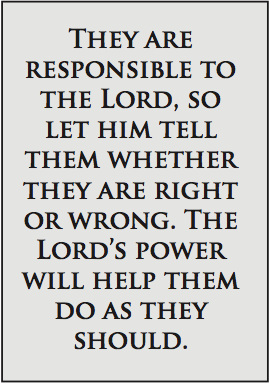 They are responsible to the Lord, so let him tell them whether they are right or wrong, the Lord's power will help them do as they should.